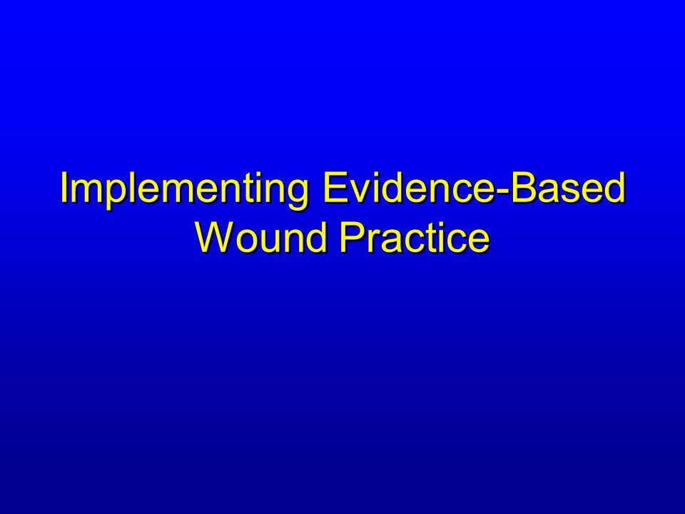 Implementing Evidence-Based Wound Practice