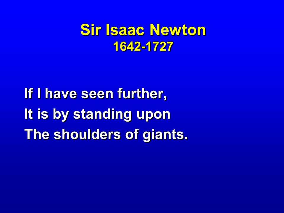 Sir Isaac Newton 1642-1727 If I have seen further,
