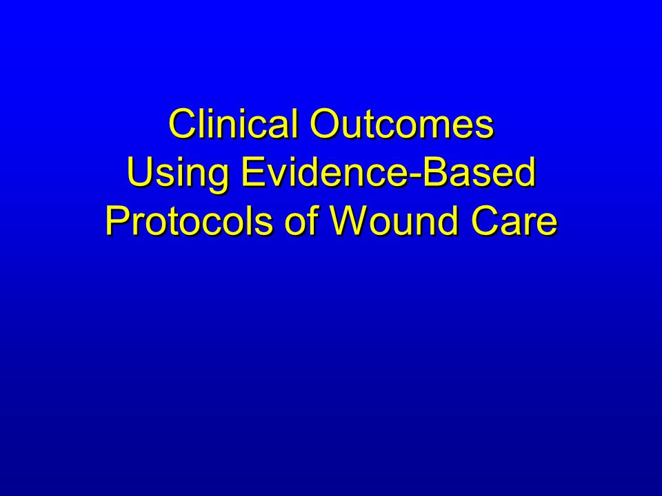 Clinical Outcomes Using Evidence-Based Protocols of Wound Care