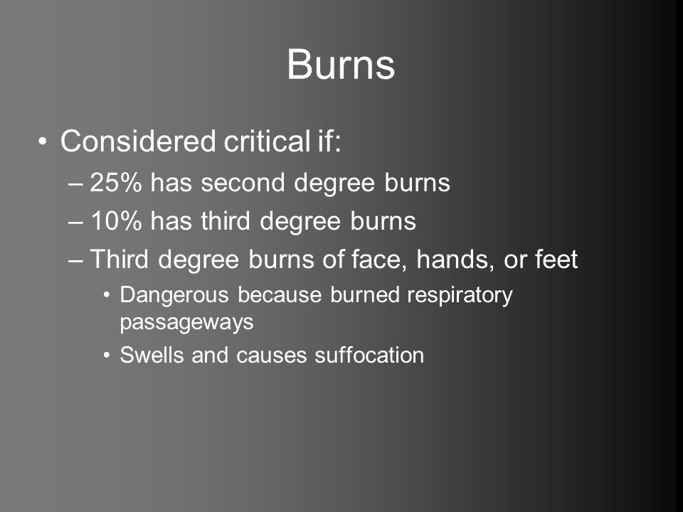 Burns Considered critical if: 25% has second degree burns