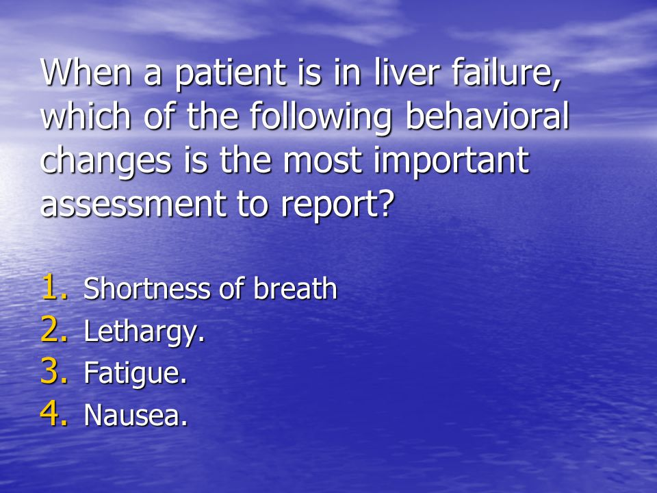 When a patient is in liver failure, which of the following behavioral changes is the most important assessment to report