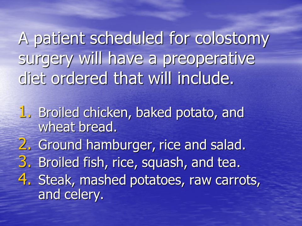 A patient scheduled for colostomy surgery will have a preoperative diet ordered that will include.