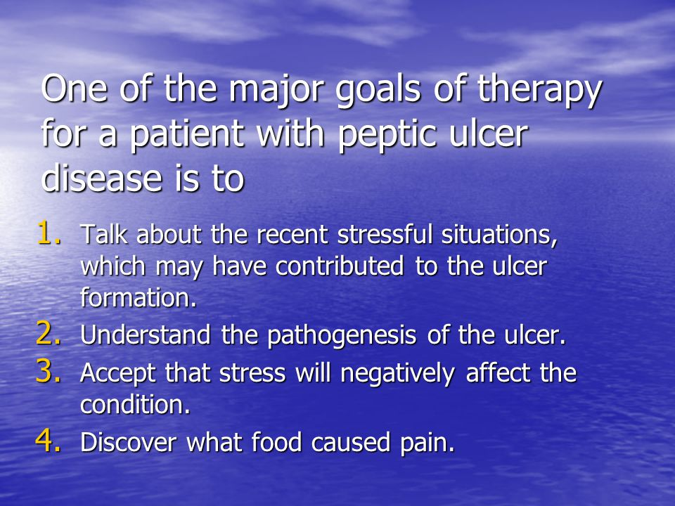 One of the major goals of therapy for a patient with peptic ulcer disease is to