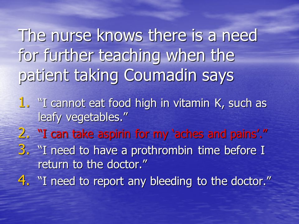 The nurse knows there is a need for further teaching when the patient taking Coumadin says