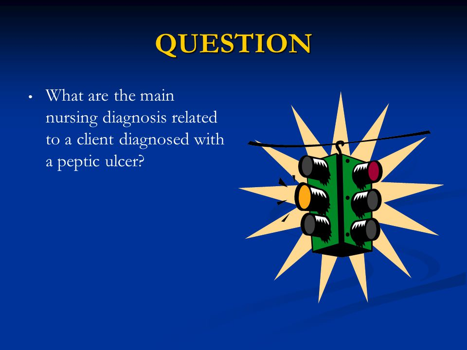 QUESTION What are the main nursing diagnosis related to a client diagnosed with a peptic ulcer