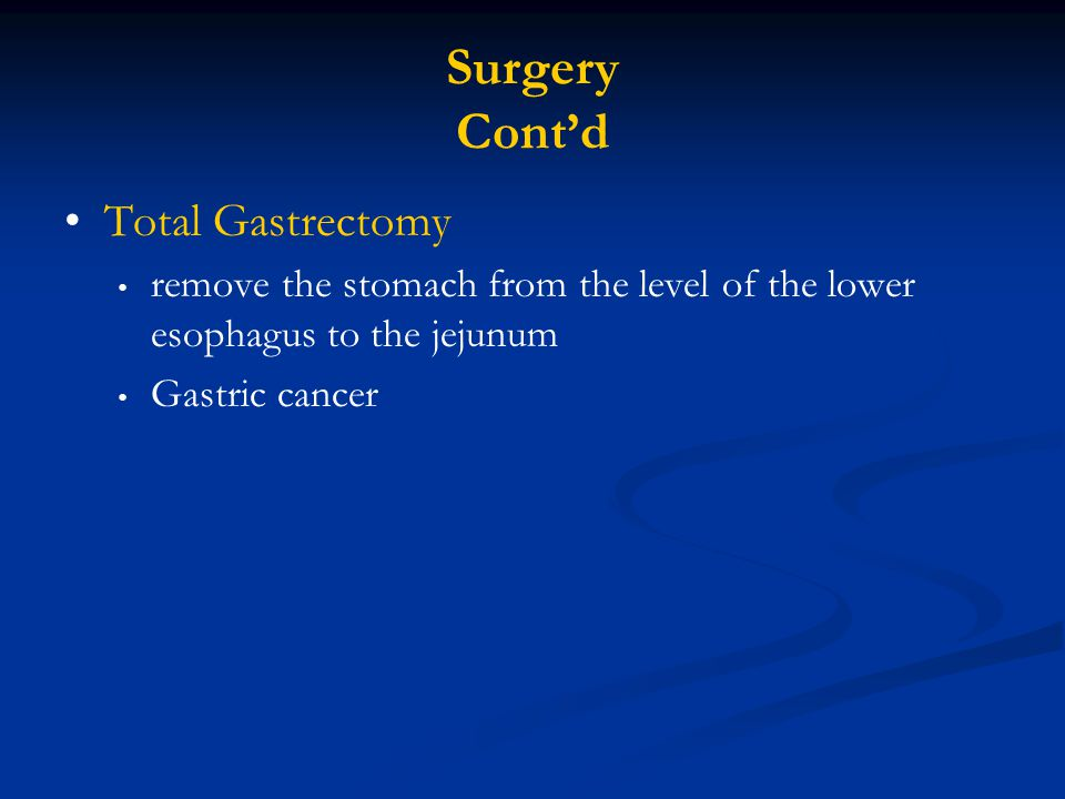 Surgery Cont'd Total Gastrectomy