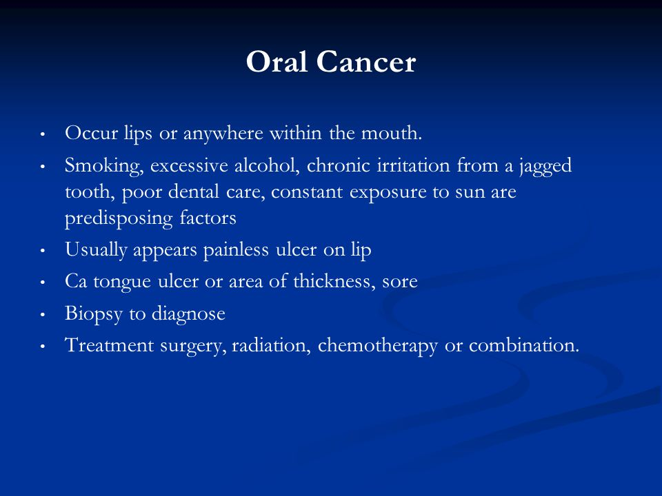 Oral Cancer Occur lips or anywhere within the mouth.