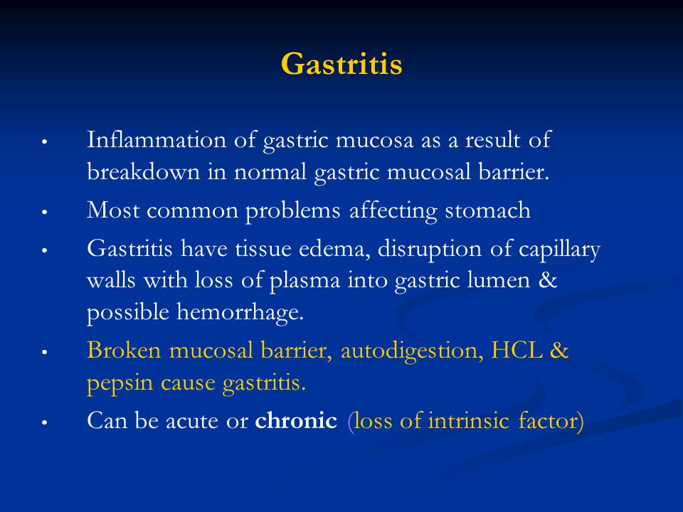 Gastritis Inflammation of gastric mucosa as a result of breakdown in normal gastric mucosal barrier.