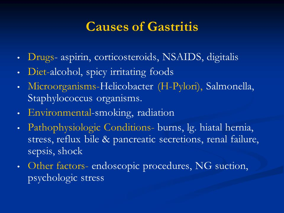 Causes of Gastritis Drugs- aspirin, corticosteroids, NSAIDS, digitalis