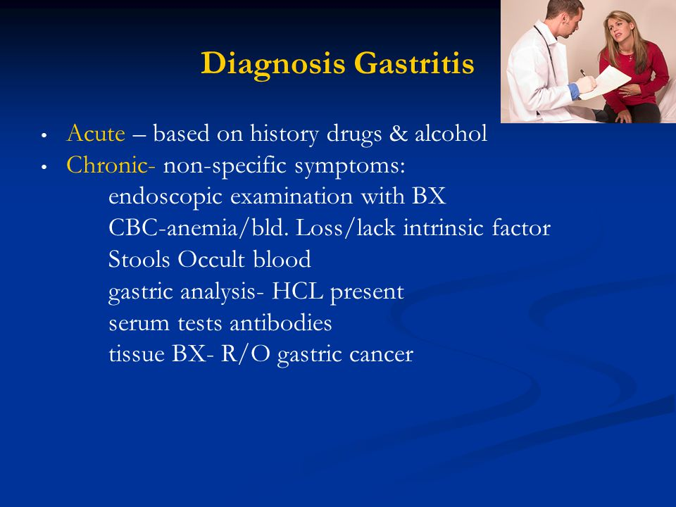 Diagnosis Gastritis Acute – based on history drugs & alcohol