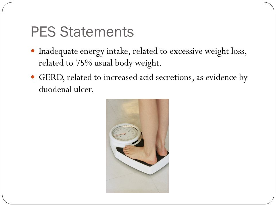 PES Statements Inadequate energy intake, related to excessive weight loss, related to 75% usual body weight.