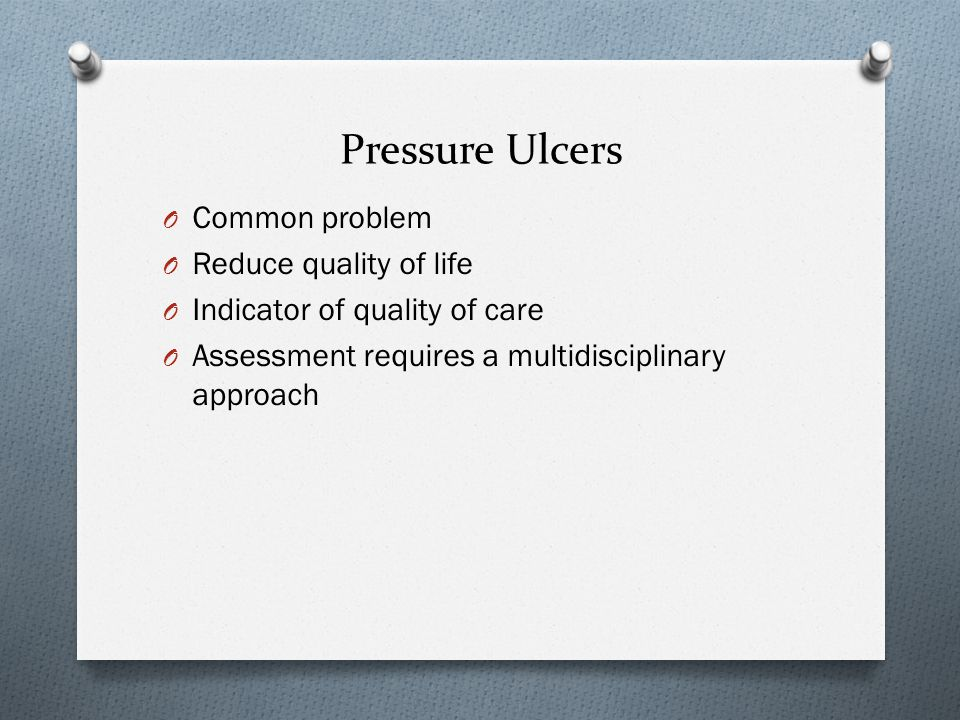 Pressure Ulcers Common problem Reduce quality of life