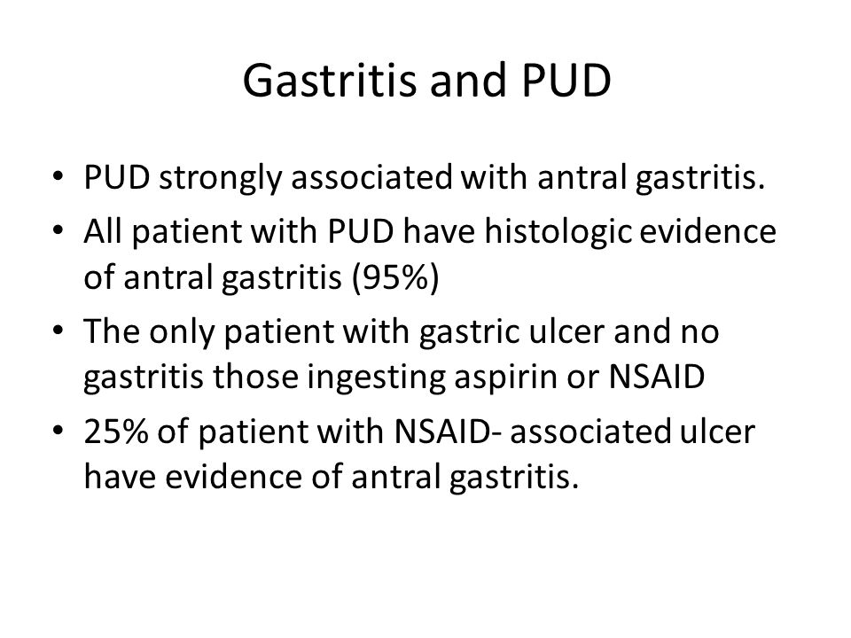 Gastritis and PUD PUD strongly associated with antral gastritis.