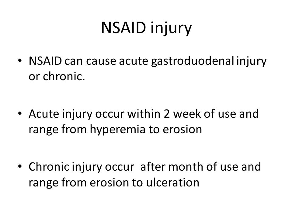 NSAID injury NSAID can cause acute gastroduodenal injury or chronic.
