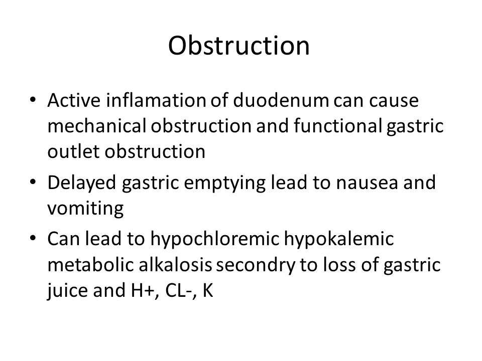Obstruction Active inflamation of duodenum can cause mechanical obstruction and functional gastric outlet obstruction.
