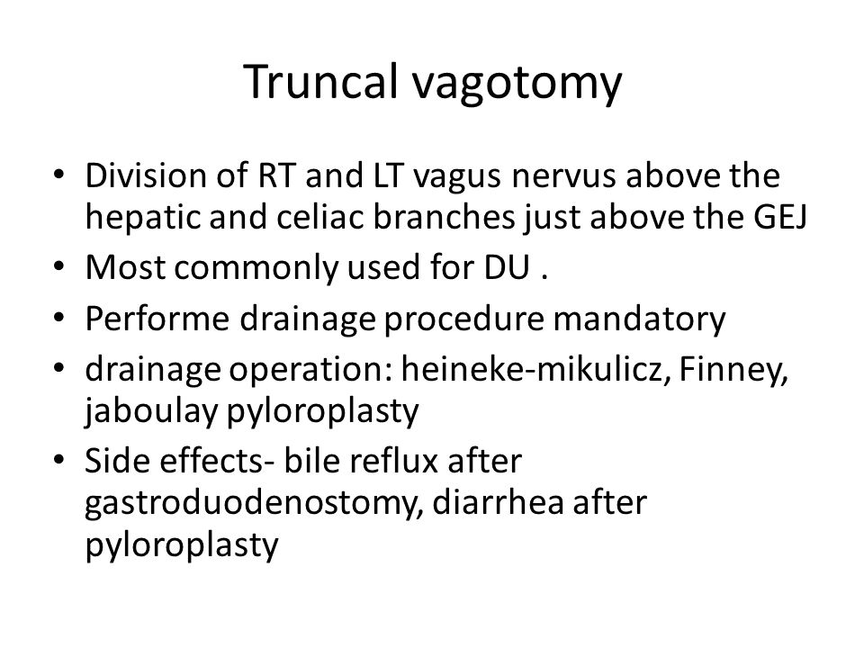 Truncal vagotomy Division of RT and LT vagus nervus above the hepatic and celiac branches just above the GEJ.