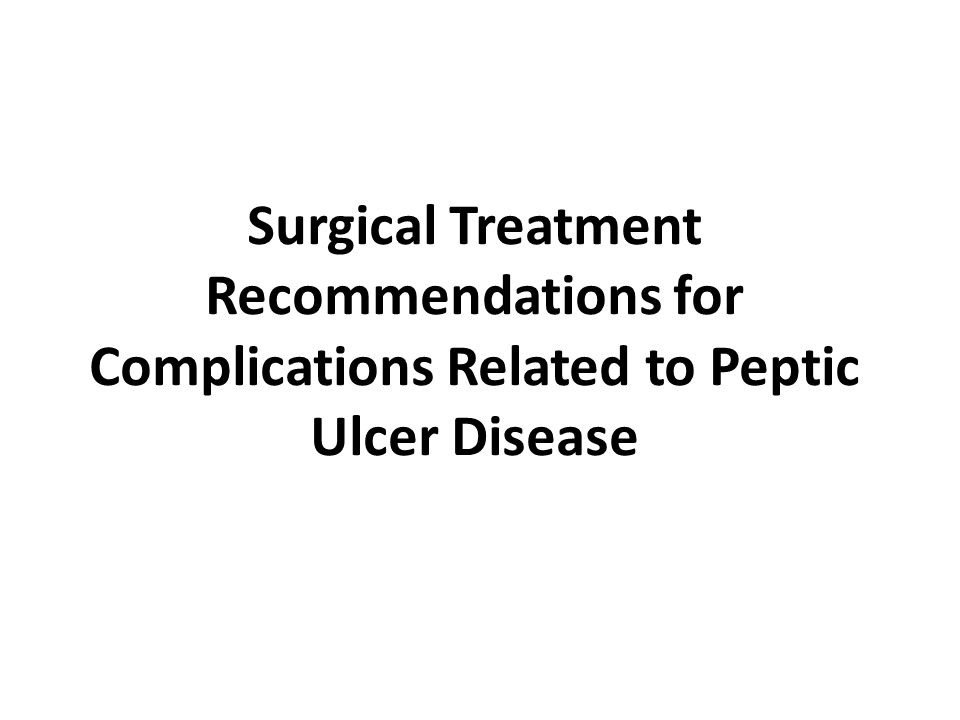 Surgical Treatment Recommendations for Complications Related to Peptic Ulcer Disease