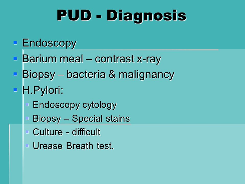 PUD - Diagnosis Endoscopy Barium meal – contrast x-ray