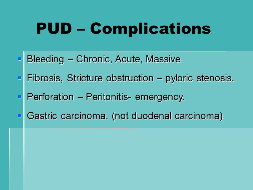 PUD – Complications Bleeding – Chronic, Acute, Massive