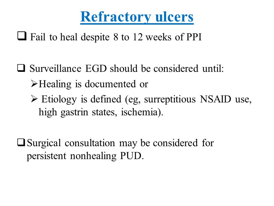 Refractory ulcers Fail to heal despite 8 to 12 weeks of PPI