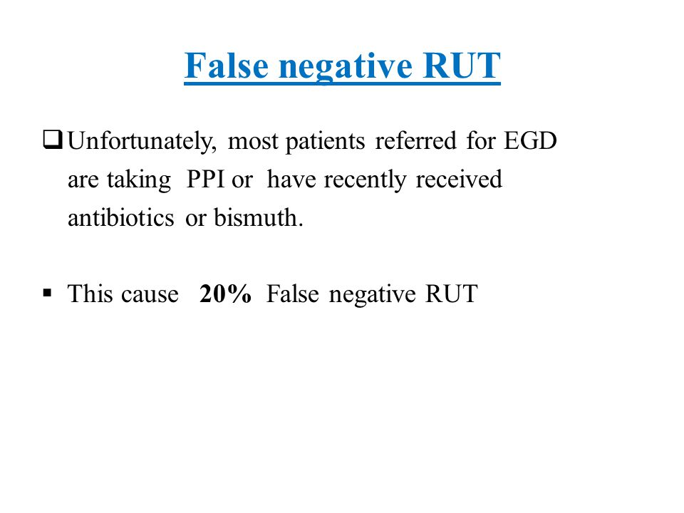 False negative RUT Unfortunately, most patients referred for EGD