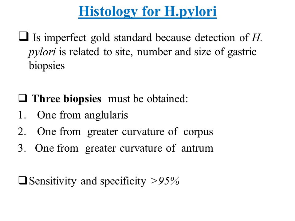 Histology for H.pylori Is imperfect gold standard because detection of H. pylori is related to site, number and size of gastric biopsies.