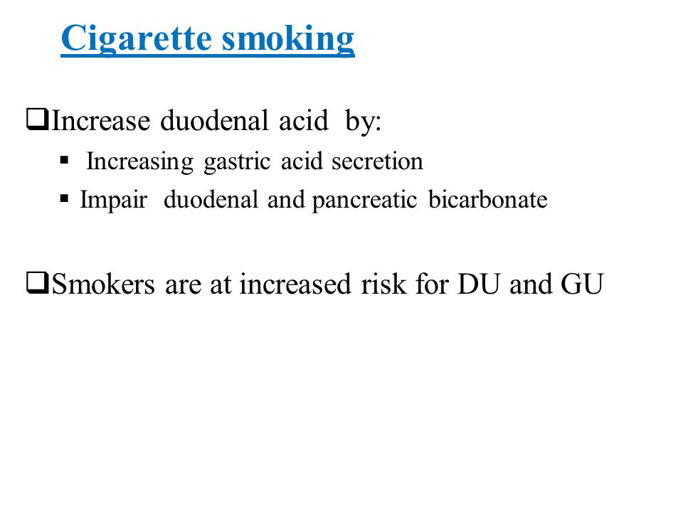 Cigarette smoking Increase duodenal acid by: