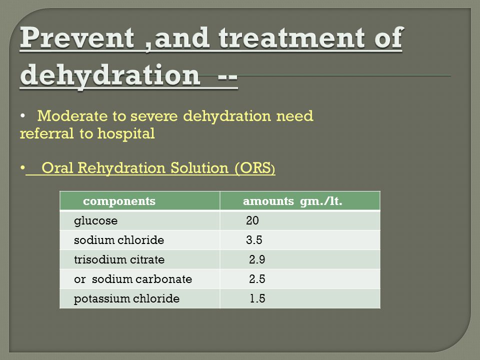 Prevent ,and treatment of dehydration --
