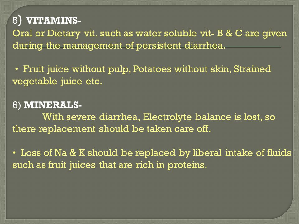 5) VITAMINS- Oral or Dietary vit. such as water soluble vit- B & C are given during the management of persistent diarrhea.