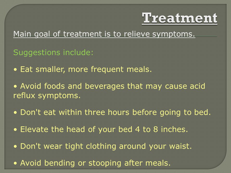 Treatment Main goal of treatment is to relieve symptoms.