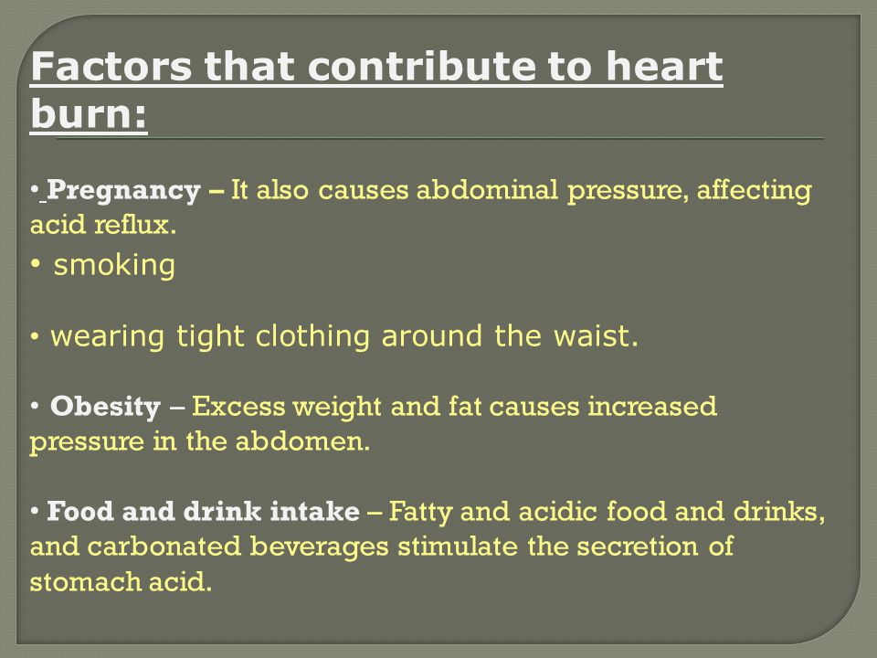 Factors that contribute to heart burn: