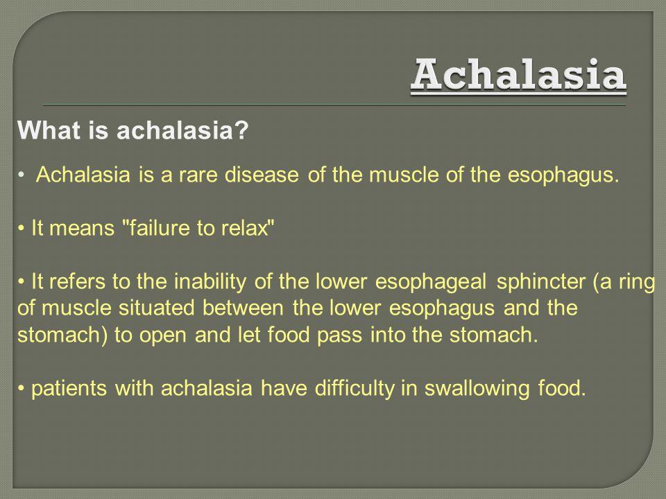 Achalasia What is achalasia