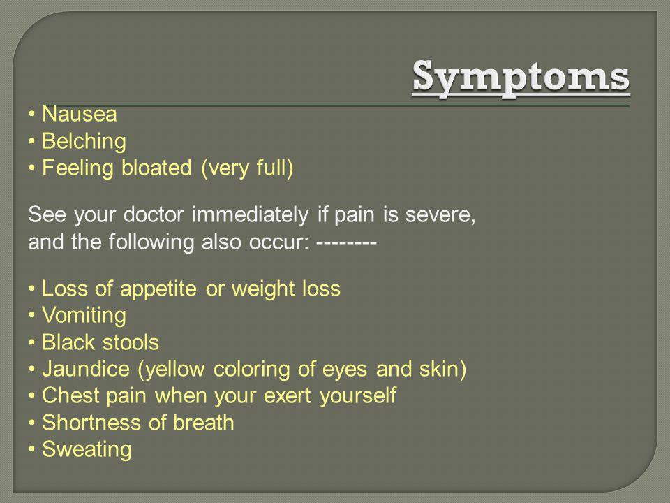 Symptoms Nausea Belching Feeling bloated (very full)