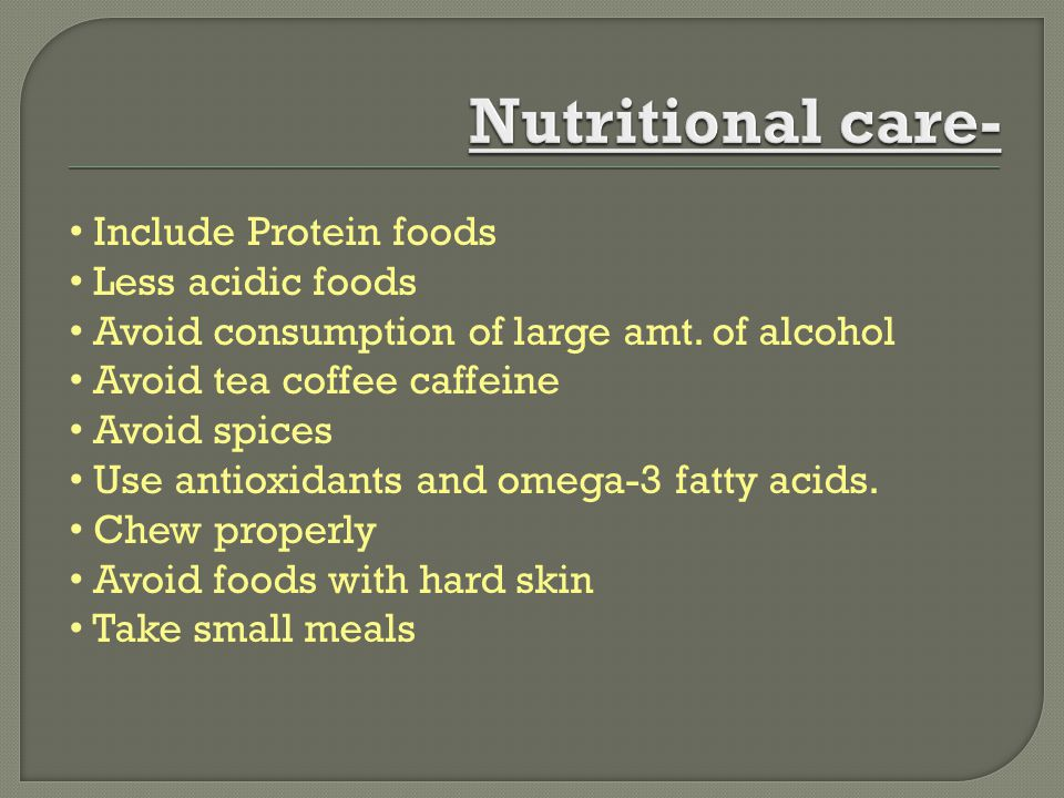 Nutritional care- Include Protein foods Less acidic foods