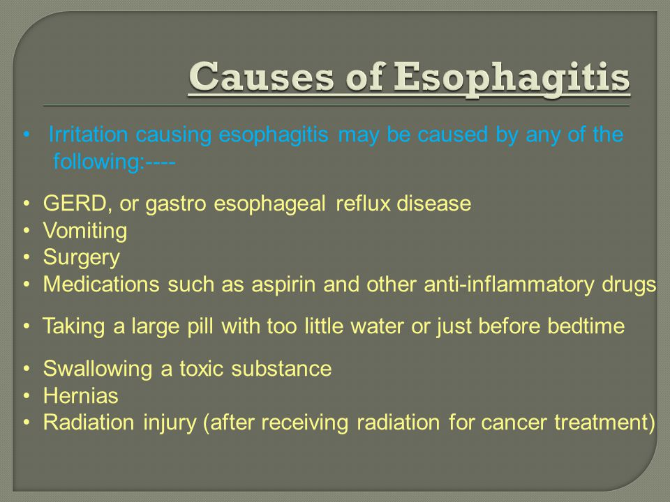 Causes of Esophagitis Irritation causing esophagitis may be caused by any of the. following:---- GERD, or gastro esophageal reflux disease.