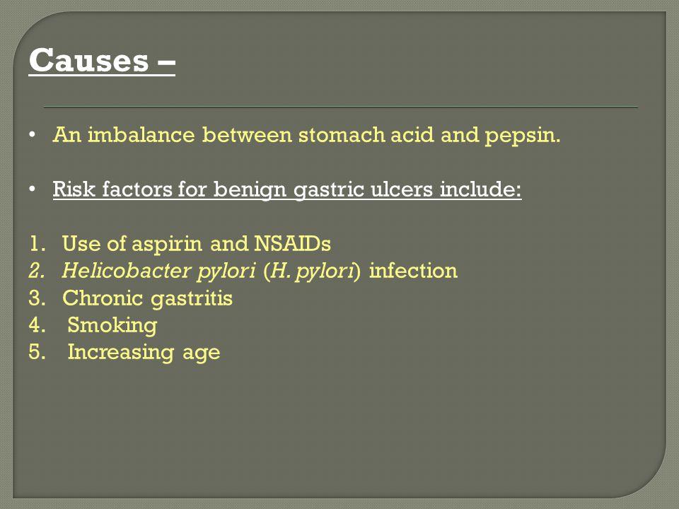 Causes – An imbalance between stomach acid and pepsin.
