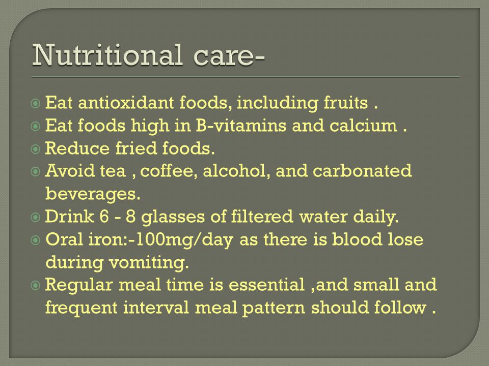 Nutritional care- Eat antioxidant foods, including fruits .