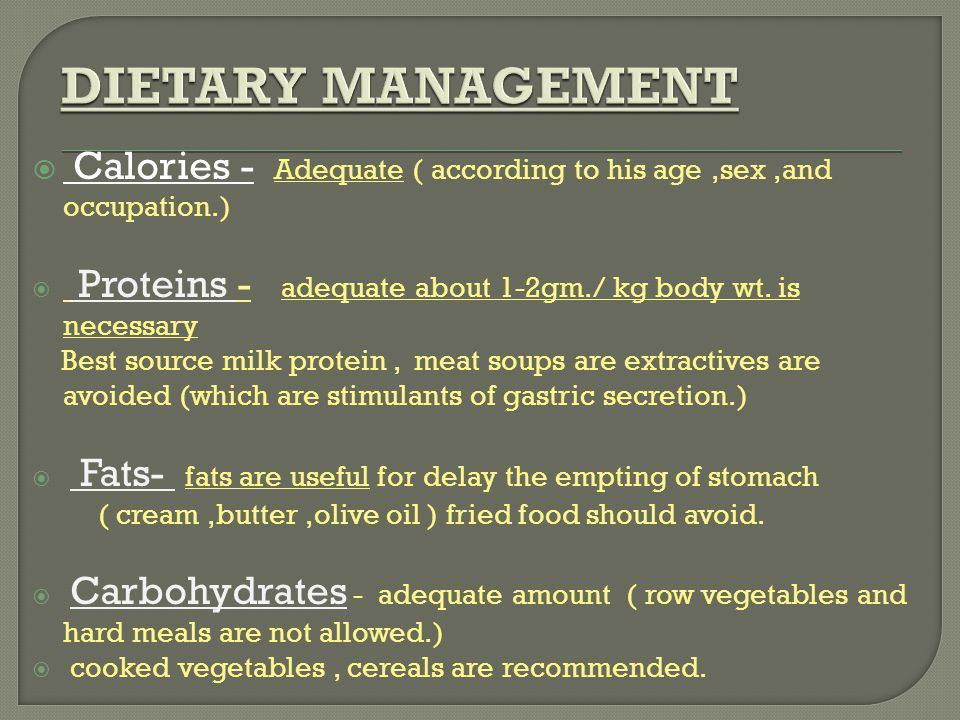 DIETARY MANAGEMENT Calories - Adequate ( according to his age ,sex ,and occupation.) Proteins - adequate about 1-2gm./ kg body wt. is necessary.