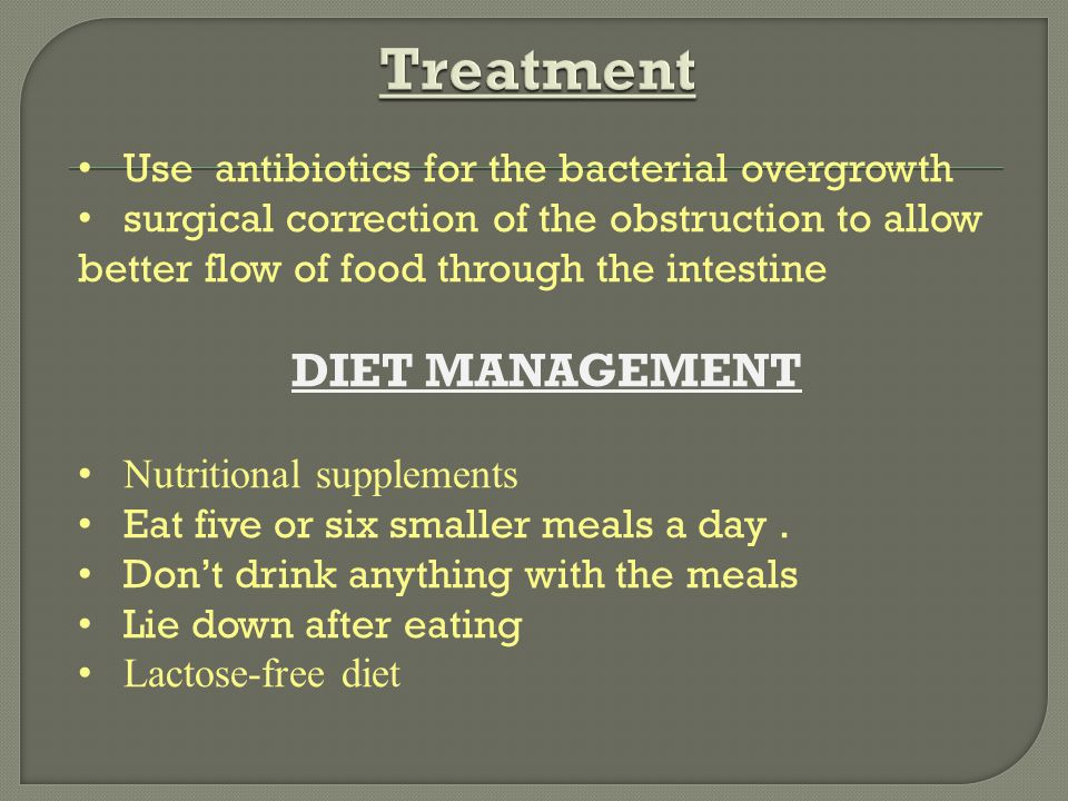 Treatment DIET MANAGEMENT Use antibiotics for the bacterial overgrowth
