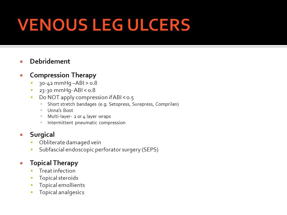VENOUS LEG ULCERS Debridement Compression Therapy Surgical
