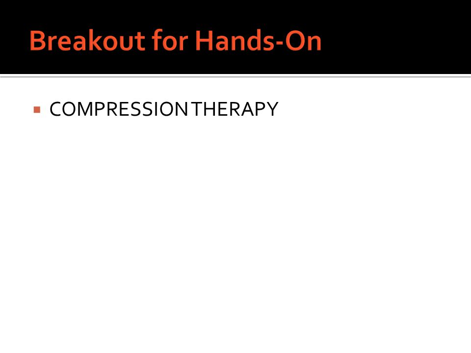 Breakout for Hands-On COMPRESSION THERAPY