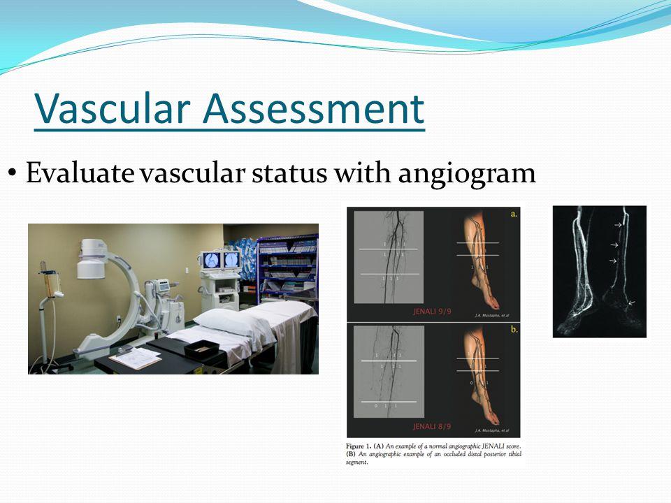 Vascular Assessment Evaluate vascular status with angiogram
