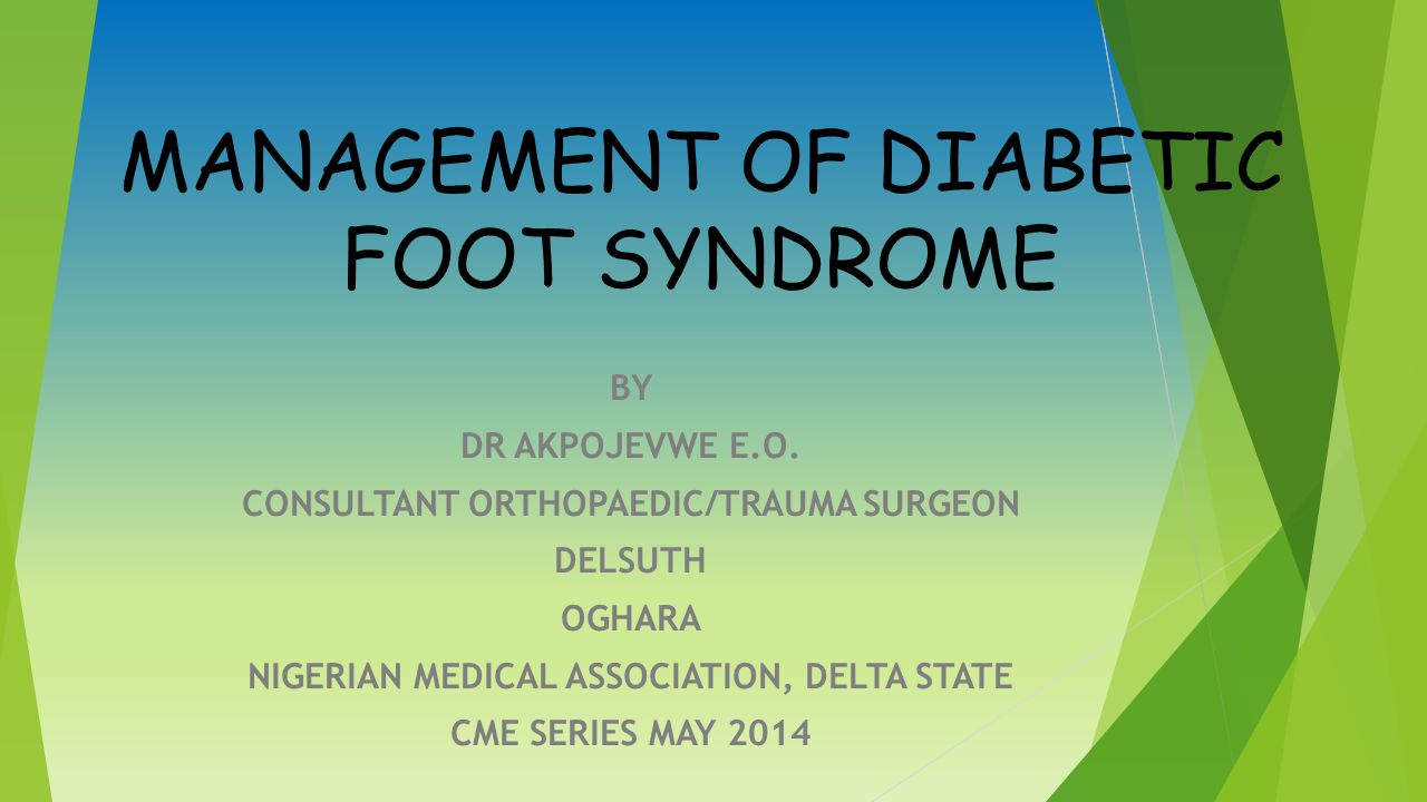MANAGEMENT OF DIABETIC FOOT SYNDROME