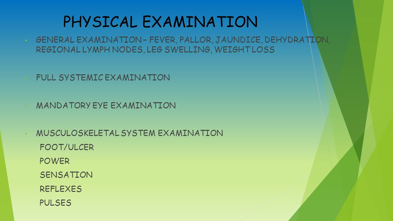 PHYSICAL EXAMINATION GENERAL EXAMINATION – FEVER, PALLOR, JAUNDICE, DEHYDRATION, REGIONAL LYMPH NODES, LEG SWELLING, WEIGHT LOSS.