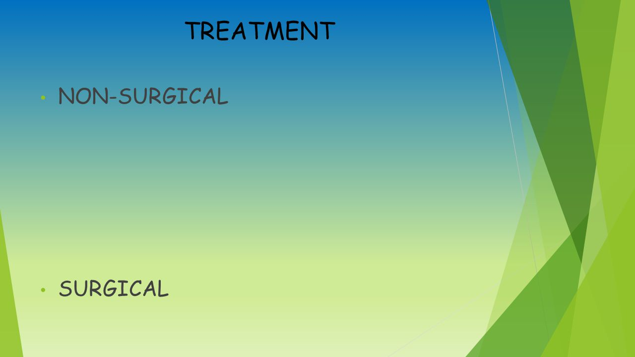 TREATMENT NON-SURGICAL SURGICAL
