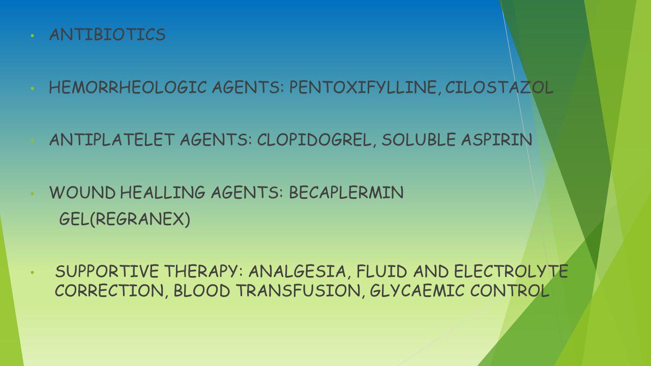 ANTIBIOTICS HEMORRHEOLOGIC AGENTS: PENTOXIFYLLINE, CILOSTAZOL. ANTIPLATELET AGENTS: CLOPIDOGREL, SOLUBLE ASPIRIN.