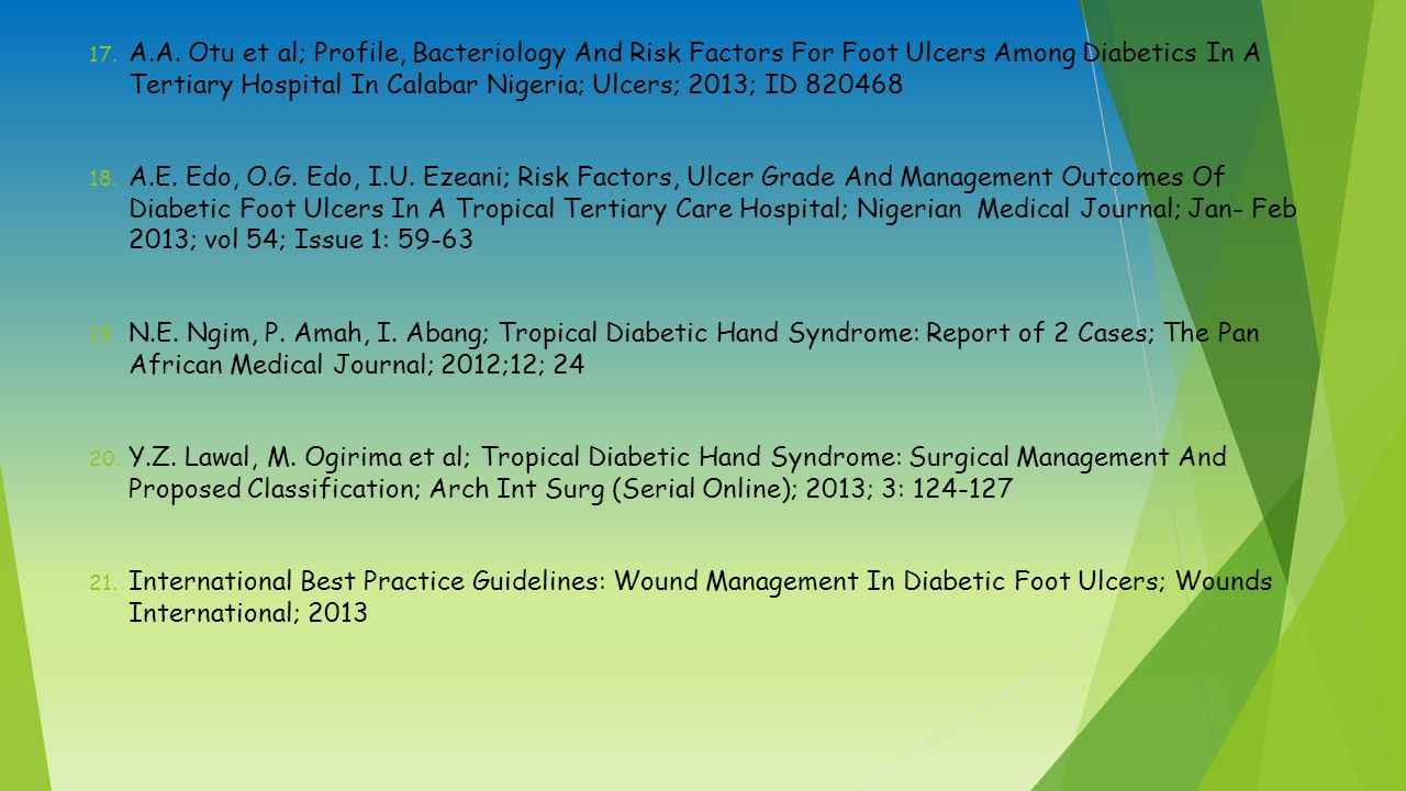 A.A. Otu et al; Profile, Bacteriology And Risk Factors For Foot Ulcers Among Diabetics In A Tertiary Hospital In Calabar Nigeria; Ulcers; 2013; ID 820468