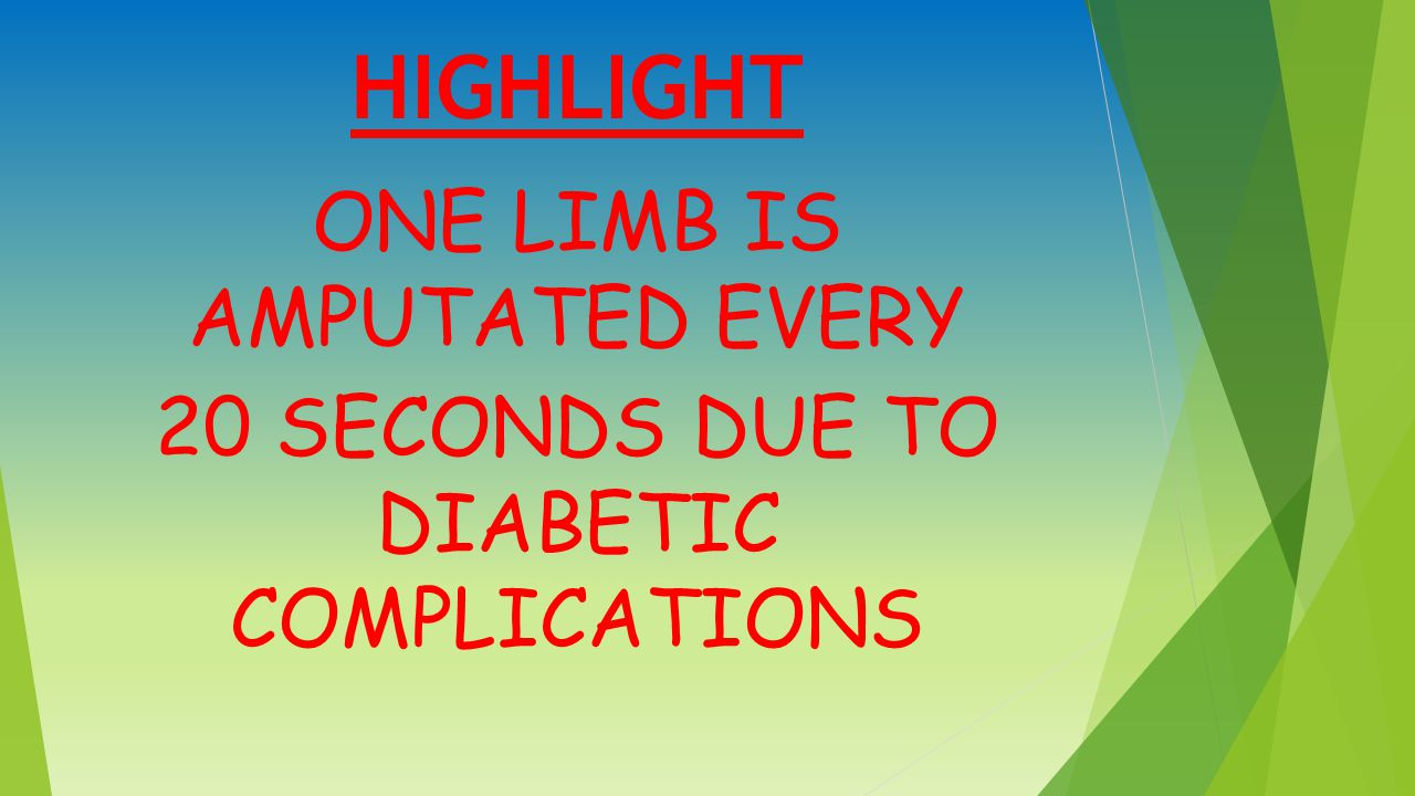 ONE LIMB IS AMPUTATED EVERY 20 SECONDS DUE TO DIABETIC COMPLICATIONS