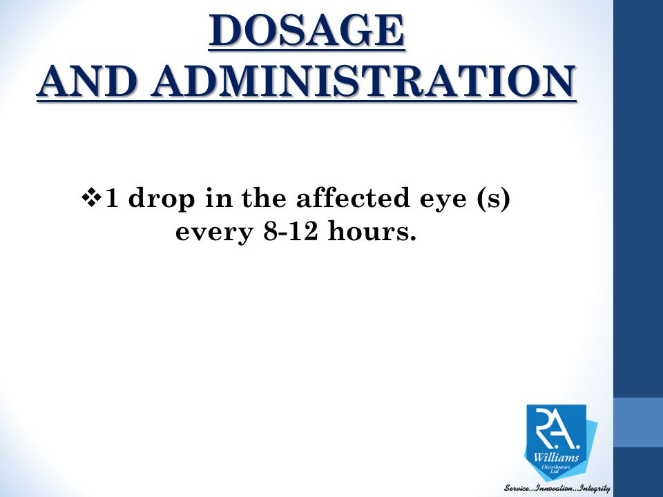 1 drop in the affected eye (s) every 8-12 hours.