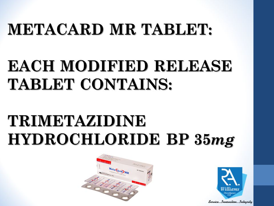 METACARD MR TABLET: EACH MODIFIED RELEASE TABLET CONTAINS: TRIMETAZIDINE HYDROCHLORIDE BP 35mg